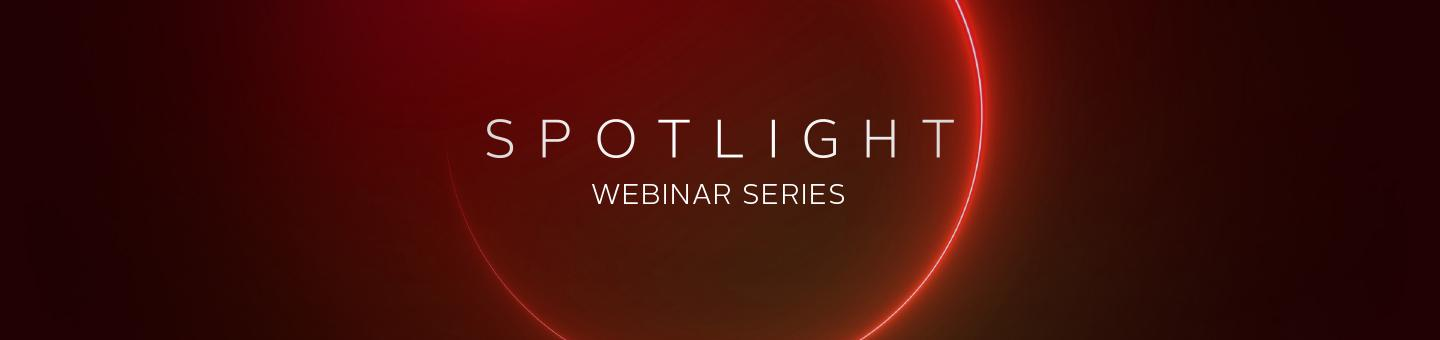 Spotlight Webinar Series